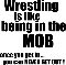 Wrestling is Like Being in the Mob - wrestling t-shirt